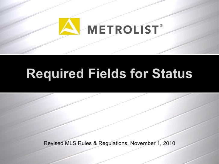 Revised MLS Rules & Regulations, November 1, 2010 Required Fields for Status