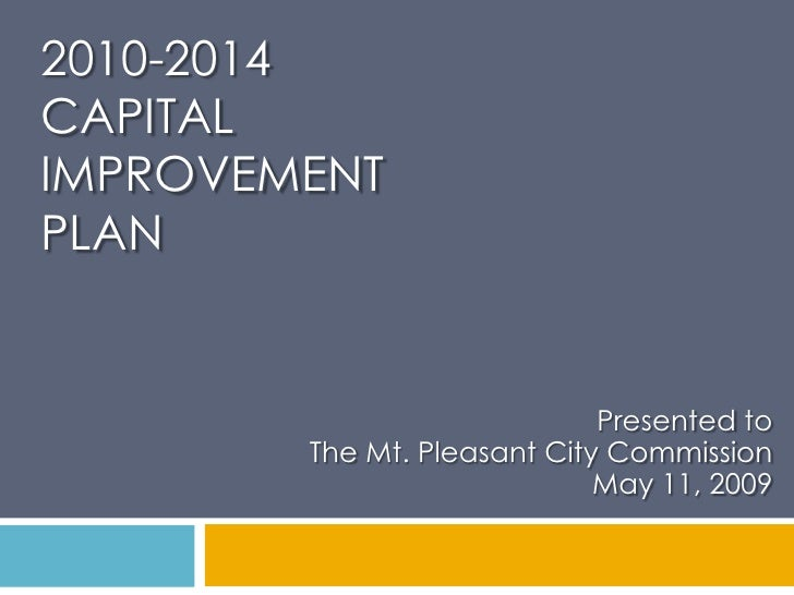 2010-2014 Capital Improvement Plan <br />Presented to<br />The Mt. Pleasant City Commission<br />May 11, 2009<br />
