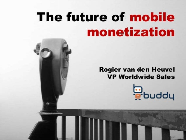 2010 September - Mobile Broadband, London: The future of mobile Monetization