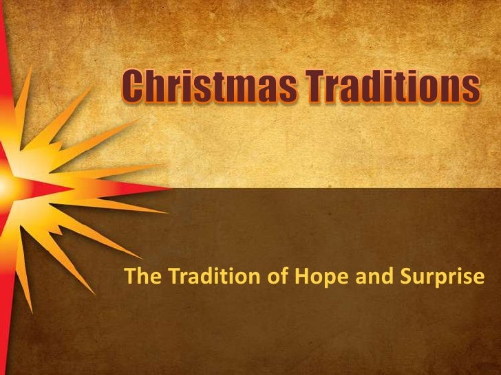Christmas Traditions<br />The Tradition of Hope and Surprise<br />