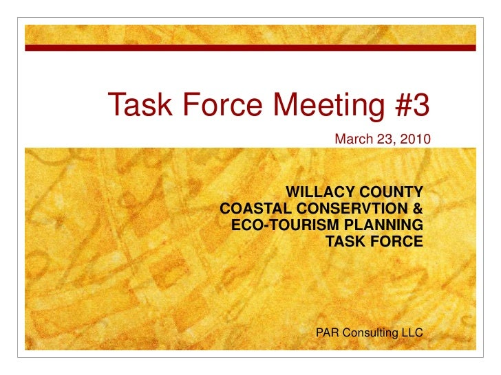 Task Force Meeting #3March 23, 2010<br />WILLACY COUNTY <br />COASTAL CONSERVTION &  <br />ECO-TOURISM PLANNING<br />TASK ...
