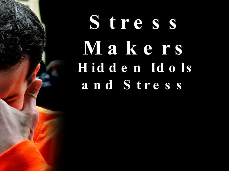 Stress Makers Hidden Idols and Stress