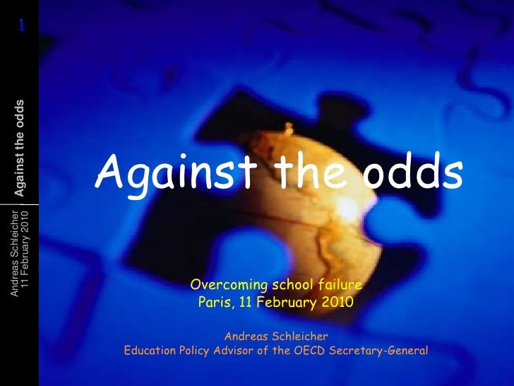 Against the odds<br />Overcoming school failureParis, 11 February 2010<br />Andreas SchleicherEducation Policy Advisor of ...