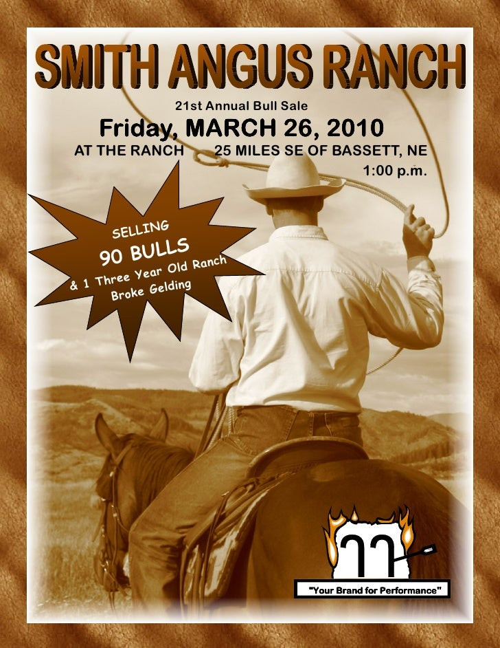 21st Annual Bull Sale     Friday, MARCH 26, 2010AT THE RANCH                25 MILES SE OF BASSETT, NE                    ...