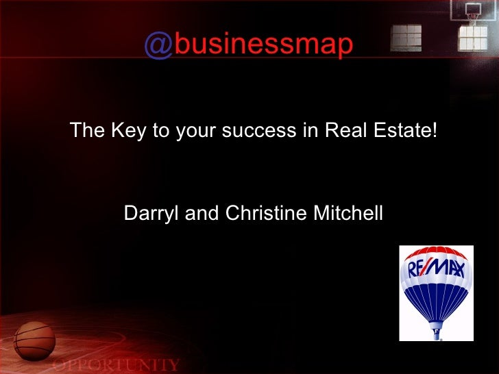 @ businessmap The Key to your success in Real Estate! Darryl and Christine Mitchell