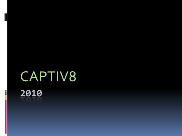 2010 Captiv8