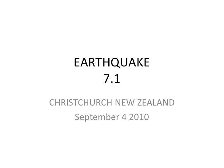 EARTHQUAKE7.1<br />CHRISTCHURCH NEW ZEALAND<br />September 4 2010<br />