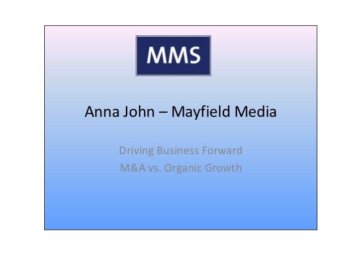 Anna John – Mayfield Media      Driving Business Forward     M&A vs. Organic Growth