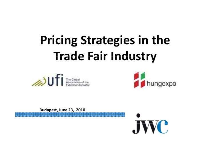 PricingStrategiesinthe Pricing Strategies in the   TradeFairIndustry   Trade Fair Industry   Budapest,June23,2010