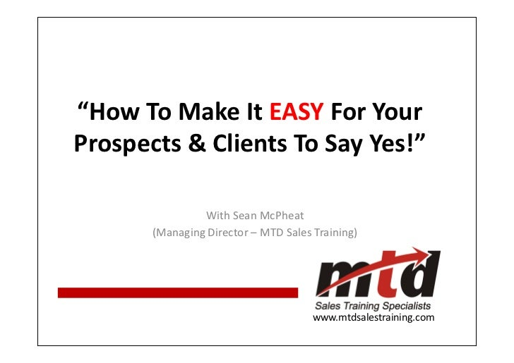 """How To Make It EASY For Your Prospects & Clients To Say Yes!""                  With Sean McPheat        (Managing Directo..."