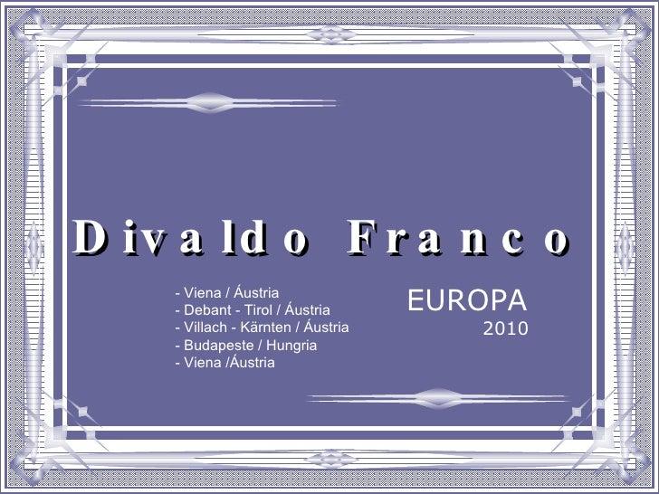 Divaldo Franco EUROPA 2010 - Viena / Áustria - Debant - Tirol / Áustria - Villach - Kärnten / Áustria - Budapeste / Hungri...