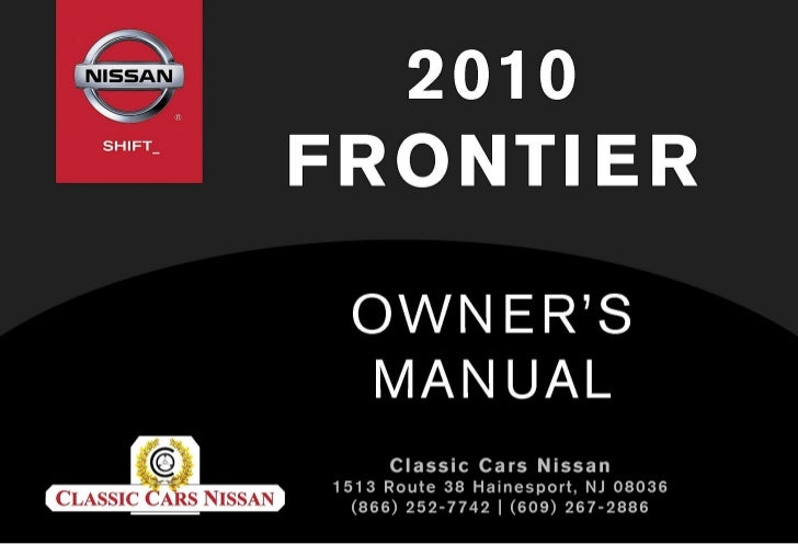 2010       FRONTIER                                  OWNERS MANUALFor your safety, read carefully and keep in this vehicle.
