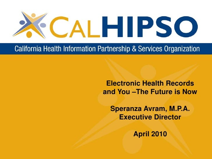 Electronic Health Records and You –The Future is Now    Speranza Avram, M.P.A.     Executive Director          April 2010