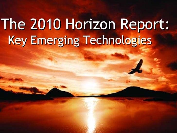 The New Media Consortium | horizon.nmc.org The 2010 Horizon Report: Key Emerging Technologies
