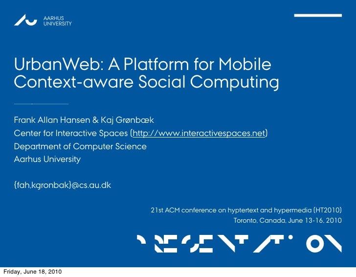 HT2010 Paper Presentation by Frank Allan Hansen: UrbanWeb: A Platform for Mobile Context-aware Social Computing
