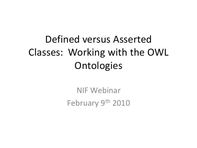 Defined versus AssertedClasses: Working with the OWLOntologiesNIF WebinarFebruary 9th 2010