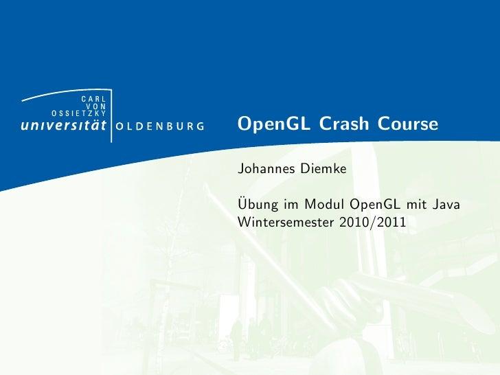 CARL      VONOSSIETZKY            OpenGL Crash Course            Johannes Diemke            ¨            Ubung im Modul Op...