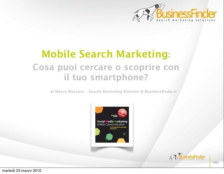 Mobile Search Marketing:                 Cosa puoi cercare o scoprire con                       il tuo smartphone?        ...