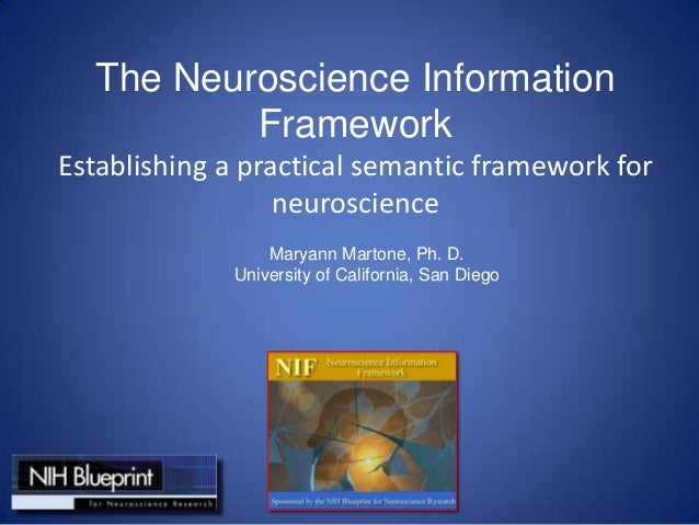 The Neuroscience InformationFrameworkEstablishing a practical semantic framework forneuroscienceMaryann Martone, Ph. D.Uni...