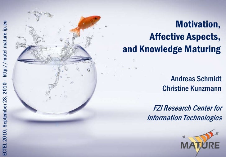 ECTEL 2010, September 28, 2010 – http://matel.mature-ip.eu<br />Motivation,Affective Aspects,and Knowledge Maturing<br />A...