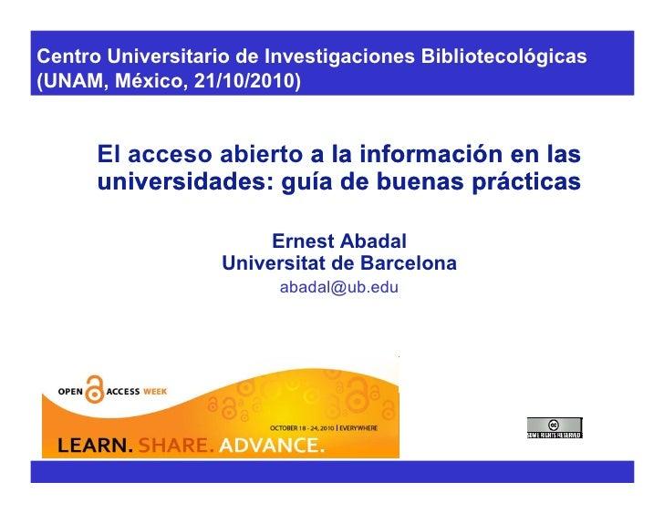 Centro Universitario de Investigaciones Bibliotecológicas (UNAM, México, 21/10/2010)         El acceso abierto a la inform...