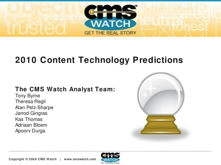 2010 Content Technology Predictions The CMS Watch Analyst Team: Tony Byrne Theresa Regli Alan Pelz-Sharpe Jarrod Gingras K...