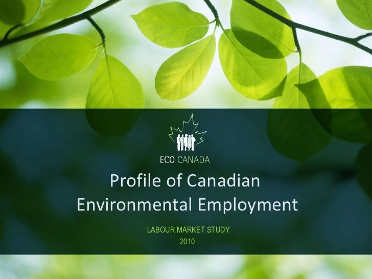 Profile of Canadian  Environmental Employment  LABOUR MARKET STUDY 2010