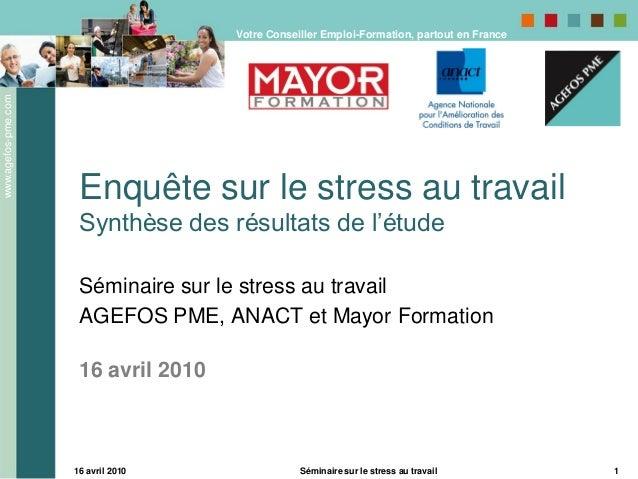 www.agefos-pme.com 16 avril 2010 Séminaire sur le stress au travail 1 Enquête sur le stress au travail Synthèse des résult...