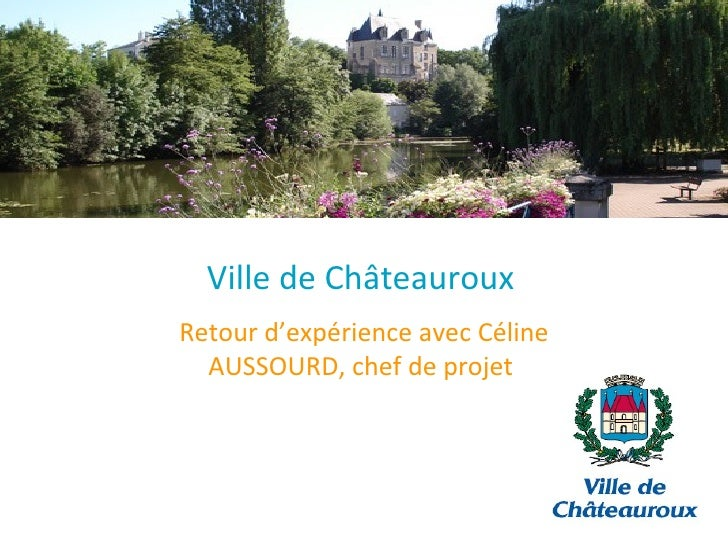 Ville de Châteauroux Retour d'expérience avec Céline AUSSOURD, chef de projet