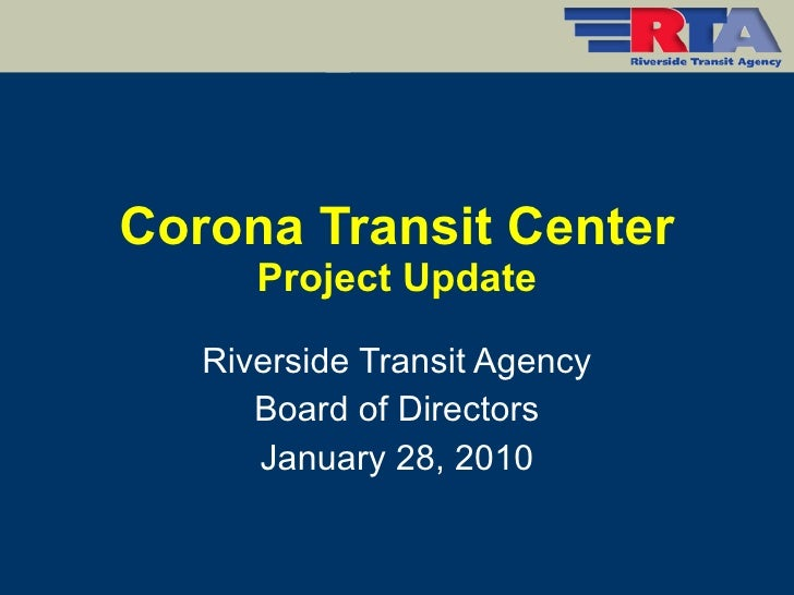 Corona Transit Center Project Update Riverside Transit Agency Board of Directors January 28, 2010