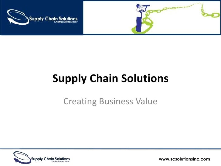 Supply Chain Solutions   Creating Business Value                                 www.scsolutionsinc.com