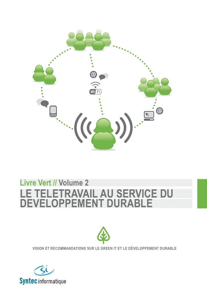 Livre Vert // Volume 2 Le teLetraVaiL au serVice du deVeLoppement durabLe       Vision et recommandations sur Le Green it ...