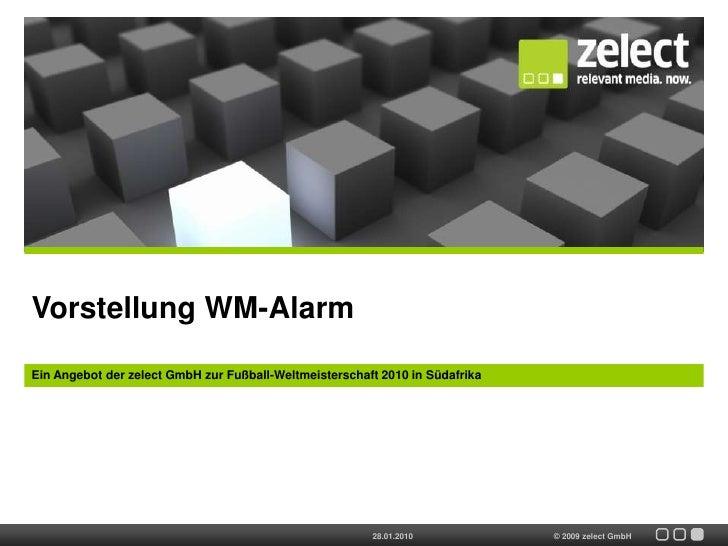 Vorstellung WM-Alarm<br />Ein Angebot der zelect GmbH zur Fußball-Weltmeisterschaft 2010 in Südafrika<br />28.01.2010<br />