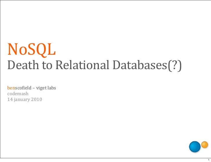 NoSQL Death	   to	   Relational	   Databases(?) bensco'ield	   –	   viget	   labs codemash 14	   january	   2010          ...