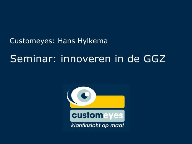 Seminar: innoveren in de GGZ Customeyes: Hans Hylkema