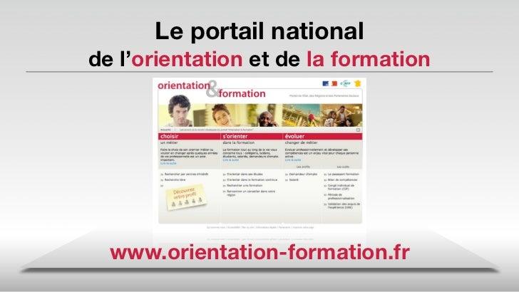 Le portail national de l'orientation et de la formation       www.orientation-formation.fr