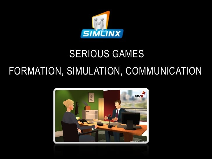 SERIOUS GAMES FORMATION, SIMULATION, COMMUNICATION