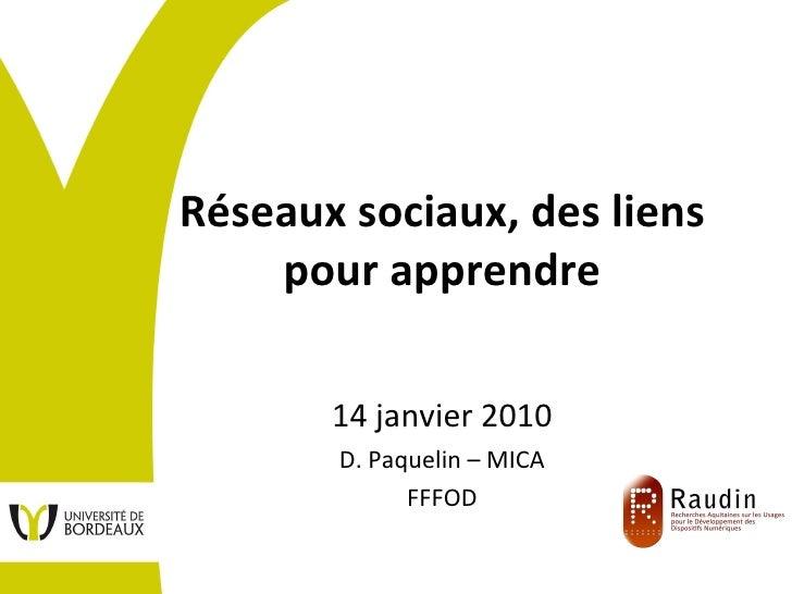 Réseaux sociaux, des liens pour apprendre 14 janvier 2010 D. Paquelin – MICA FFFOD