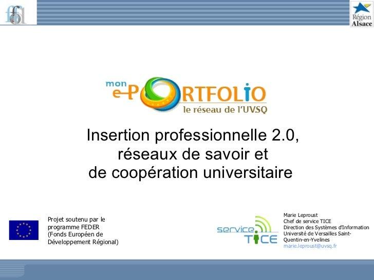 Insertion professionnelle 2.0, réseaux de savoir et de coopération universitaire  Marie Leproust Chef de service TICE Dire...