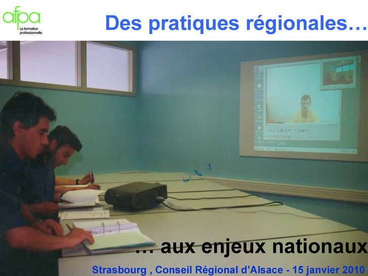 Strasbourg , Conseil Régional d'Alsace - 15 janvier 2010 Des pratiques régionales… …  aux enjeux nationaux