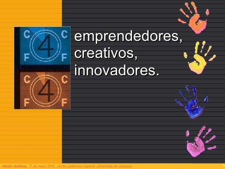 emprendedores,                                                    creativos,                                              ...