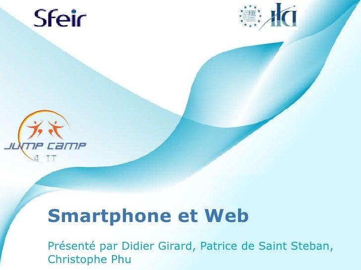 Smartphone et Web Présenté par Didier Girard, Patrice de Saint Steban, Christophe Phu