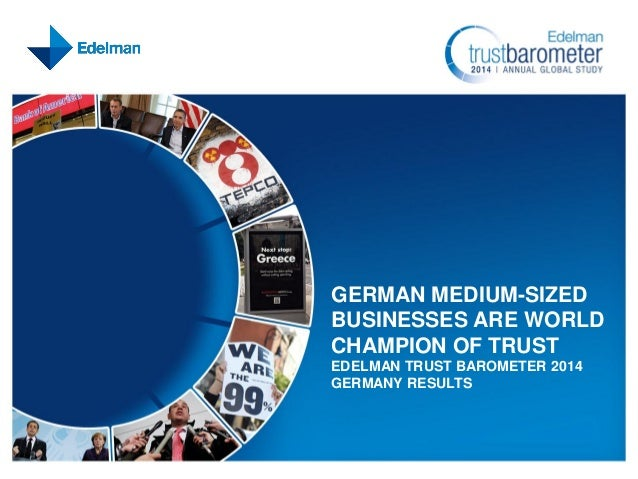 GERMAN MEDIUM-SIZED BUSINESSES ARE WORLD CHAMPION OF TRUST EDELMAN TRUST BAROMETER 2014 GERMANY RESULTS