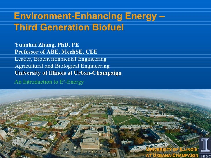 Environment-Enhancing Energy –  Third Generation Biofuel  An Introduction to E 2 -Energy Yuanhui Zhang, PhD, PE Professor ...