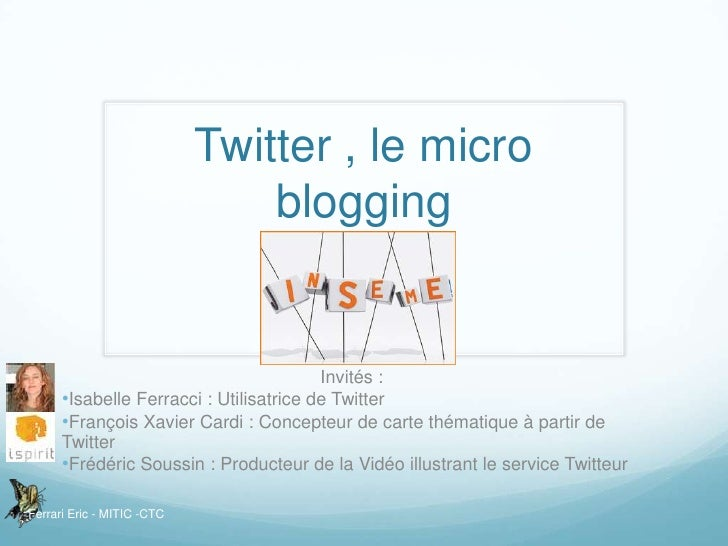 Twitter , le micro blogging<br />Invités :<br /><ul><li>Isabelle Ferracci : Utilisatrice de Twitter