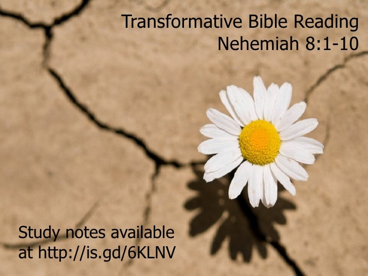 Transformative Bible Reading Nehemiah 8:1-10 Study notes available at http://is.gd/6KLNV