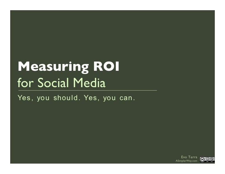 Measuring ROI for Social Media Yes , yo u shou ld. Yes, yo u can .                                              Evo Terra ...