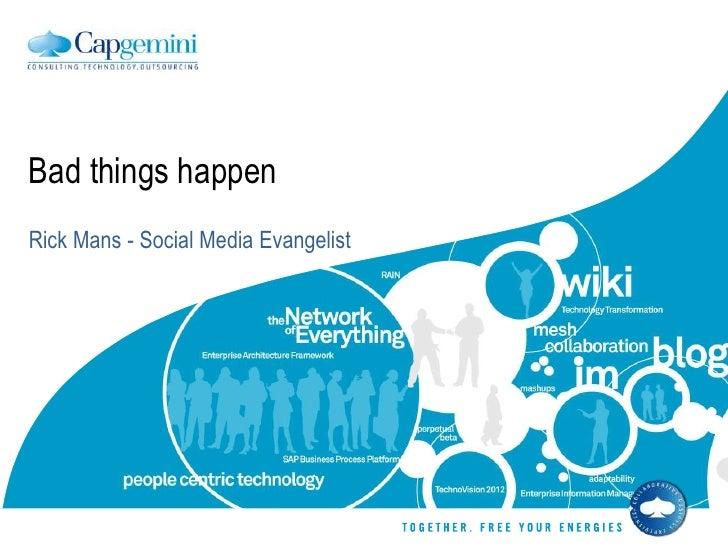 Bad things happen<br />Rick Mans - Social Media Evangelist<br />