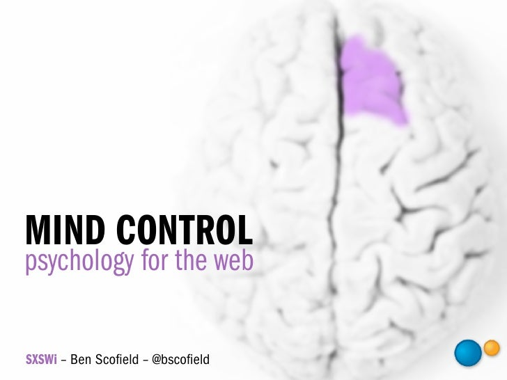MIND CONTROL psychology for the web  SXSWi – Ben Scofield – @bscofield