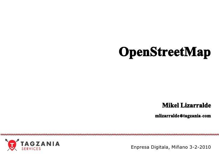 OpenStreetMap Mikel Lizarralde [email_address] Enpresa Digitala, Miñano 3-2-2010